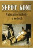 Šepot koní - Najkrajšie príbehy o koňoch