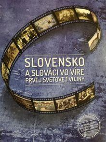 Slovensko a slováci vo víre prvej svetovej vojny Vojenské dejiny Slovenska 1914-1919 slovom a obrazom