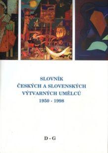 Slovník českých a slovenských výtvarných umělců 1950 - 1998 II. díl (D - G)