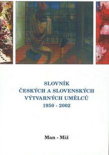 Slovník českých a slovenských výtvarných umělců 1950 - 2002 8. díl (Man-Miž)