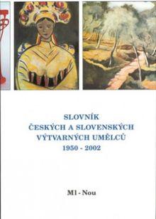 Slovník českých a slovenských výtvarných umělců 1950 - 2002 9.díl (Ml-Nou)