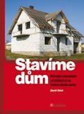 Stavíme dům - Průvodce stavebníka od základů až po hrubou stavbu domu