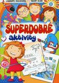 Superdobré aktivity - labyrinty, maľovánky, hravé úlohy