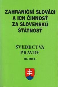 Zahraniční Slováci a ich činnosť za slovenskú štátnosť - Svedectá pravdy III. diel