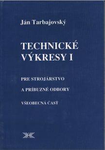 Technické výkresy I. pre strojárstvo a príbuzné odbory - Všeobecná časť