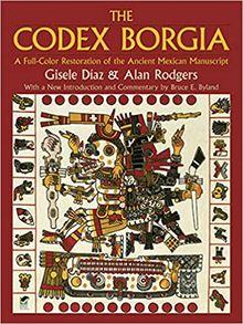 The Codex Borgia : A Full-Color Restoration of the Ancient Mexican Manuscript