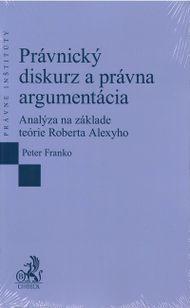 Právnický diskurz a právna argumentácia. Analýza na základe teórie Roberta Alexyho