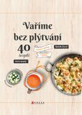 Vaříme bez plýtvání 40 receptů (Chutně a úsporně do posledního drobečku)