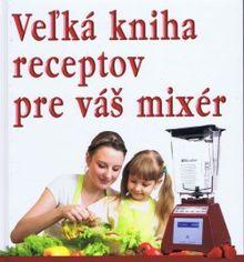 Veľká kniha receptov pre váš mixér