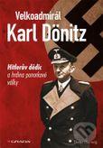 Velkoadmirál Karl Donizt - Hitleruv dědic a hrdina ponorkové války