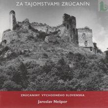 Za tajomstvami zrúcanín I. zrúcaniny východného Slovenska