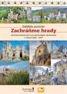Zachráňme hrady Záchrana historických ruín občianskymi združeniami v rokoch 2002 - 2017