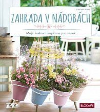 Zahrada v nádobách - Moje kvetoucí inspirace pro venek
