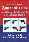 Základní kniha o střelných zbraních pro sebeobranu - Jak se bránit krátkou palnou zbraní