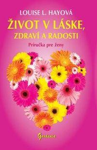 Život v láske, zdraví a radosti - Príručka pre ženy